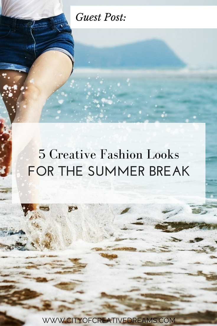 5 Creative Fashion Looks for the Summer Break | City of Creative Dreams