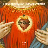 Elevation Worship O Come to the Altar Christian Gospel Lyrics