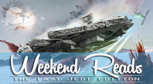 Weekend Reads - The Last Jedi Edition 1802