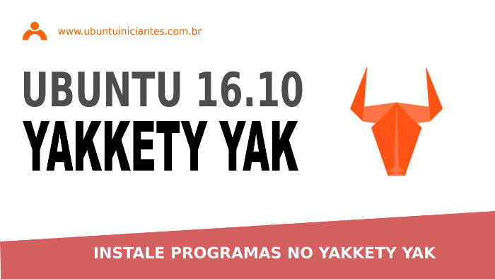 instalar programas no ubuntu 16 10 yakkity yak apos a instalacao