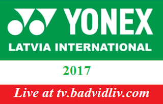 Yonex Latvia International 2017 live streaming
