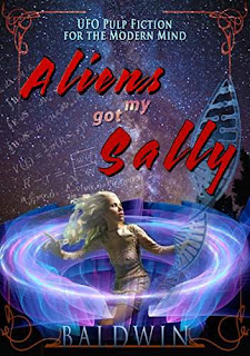 Aliens Got My Sally - UFO Pulp Fiction for the Modern Mind by Lee Baldwin