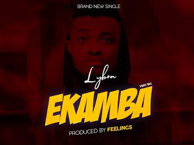 DOWNLOAD MP3: Lybra - Ekamba || @iamlybra