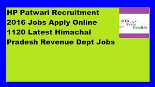 HP Patwari Recruitment 2016 Jobs Apply Online 1120 Latest Himachal Pradesh Revenue Dept Jobs