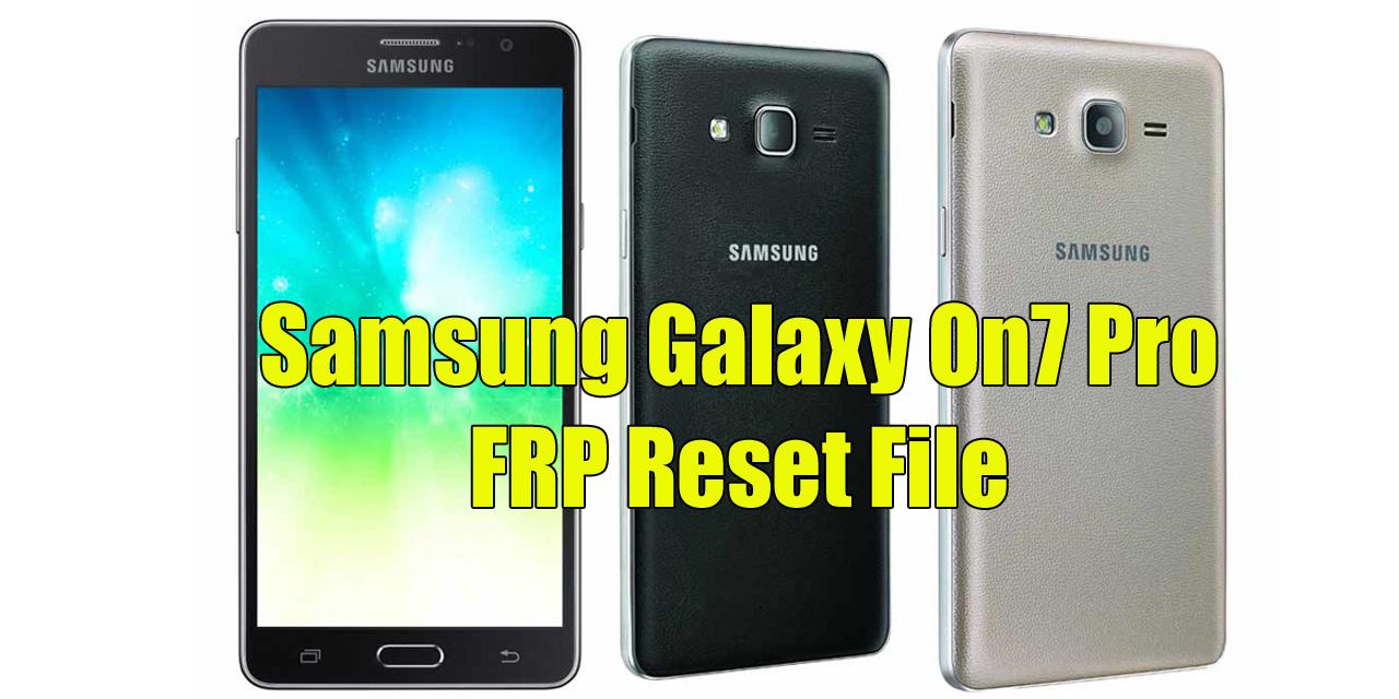 Samsung Galaxy On7 Pro FRP Reset File
