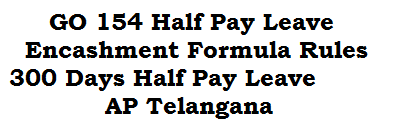 GO 154 Half Pay Leave Encashment Formula Rules 300 Days Half Pay Leave AP Telangana