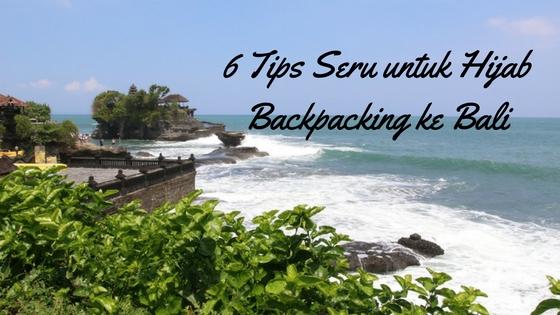 6 Tips Seru Untuk Hijab Backpacking Ke Bali