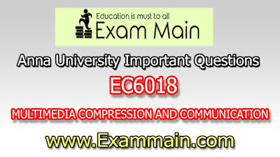 EC6018 MULTIMEDIA COMPRESSION AND COMMUNICATION | Impotent  Questions | Question bank | Syllabus | Model and Previous Question papers | Download PDF