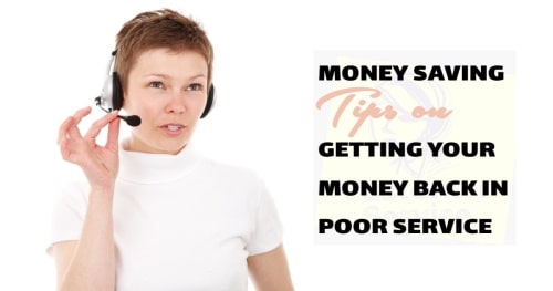 Money saving tips on poor service by getting your money back.
