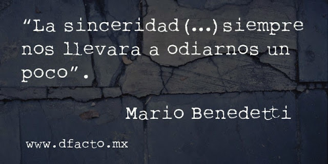 """""""La sinceridad siempre nos llevará a odiarnos un poco."""" Mario Benedetti - Frases"""