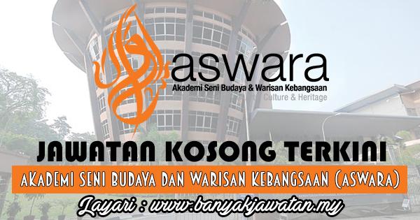 Jawatan Kosong 2017 di Akademi Seni Budaya dan Warisan Kebangsaan (ASWARA) www.banyakjawatan.my