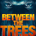 Between The Trees Trailer Available Now! Releasing on Digital 3/5, and DVD 6/11