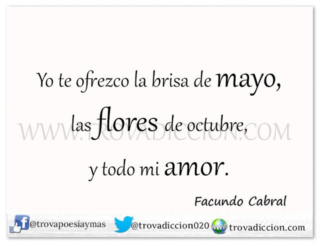 Yo te ofrezco la brisa de mayo,  las flores de octubre,  y todo mí amor.