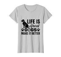 Life is Great Dogs Make it Better T-shirt for Dogs Lovers
