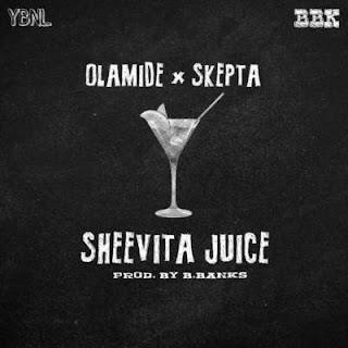 MUSIC: Olamide Ft. Skepta – Sheevita Juice (Prod. B Banks)