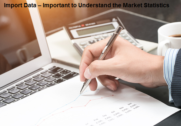 Import Data – Important to Understand the Market Statistics