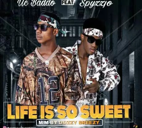 Uc Baddo Ft Spyzzjo – Life Is So Sweet- mp3made.com.ng