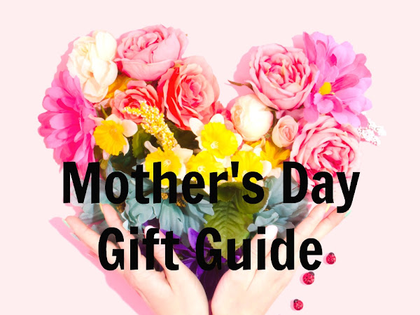 Mothers Day Gift Guide {2019}