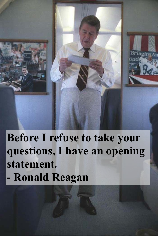 Ronald Reagan in sweat pants on Air Force One. Before I refuse to take your questions, I have an opening statement. Dad Pants. marchmatron.com