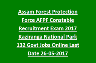 Assam Forest Protection Force AFPF Constable Recruitment Exam 2017 Kaziranga National Park 132 Govt Jobs Online Last Date 26-05-2017