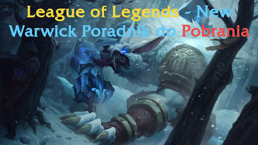League of Legends - New Warwick Poradnik do Pobrania[sh4refiles.pl]