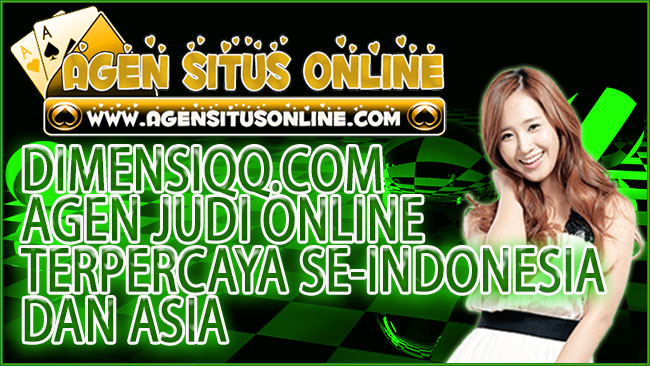 DIMENSIQQ.COM AGEN JUDI ONLINE TERPERCAYA SE-INDONESIA DAN ASIA