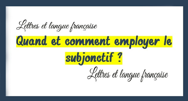 Quand et comment employer le subjonctif ?