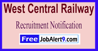 WCR West Central Railway Recruitment Notification 2017 Last Date 16-06-2017