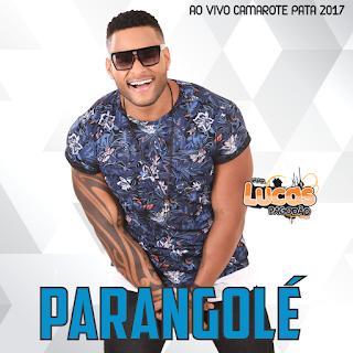 PARANGOLÉ - AO VIVO CAMAROTE PATA 2017