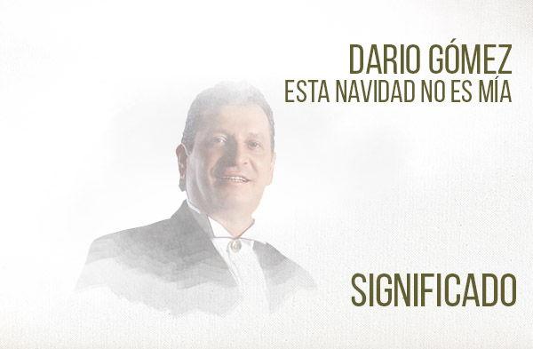 Esta Navidad No Es Mía significado de la canción Dario Gómez.