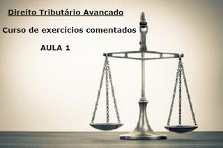 Curso Direito Tributário Avançado - Exercícios comentados - Aula 1 - Blog Ciclos de Estudo 2016