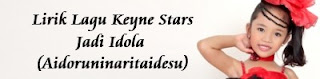Lirik Lagu Keyne Stars - Jadi Idola (Aidoruninaritaidesu)
