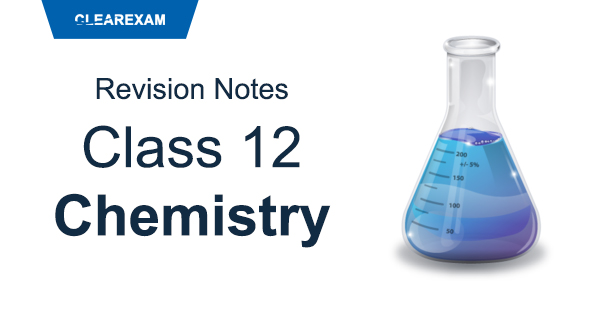Class 12 Chemistry Revision Notes