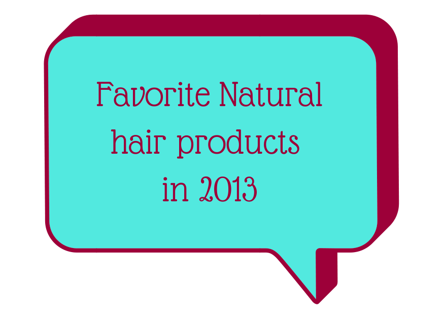 Favorite Natural hair products in 2013