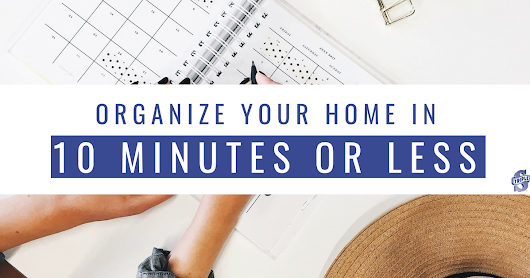 Organize Your Home in 10 Minutes or Less