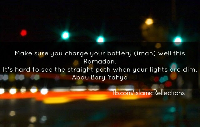 Make sure you charge your battery well this ramadan. Its hard to see the straight path when your lights are din.