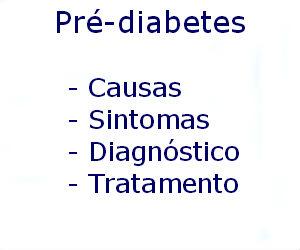 Pré-diabetes causas sintomas diagnóstico tratamento prevenção riscos complicações