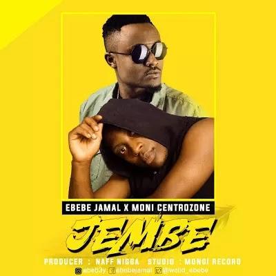 Download Audio   Ebebe Jamal x Moni Centrozone - Jembe