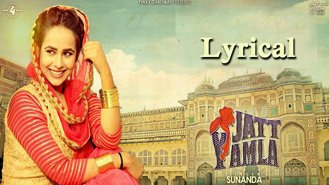 Jatt Yamla Lyrics - Sunanda Sharma - Punjabi Song