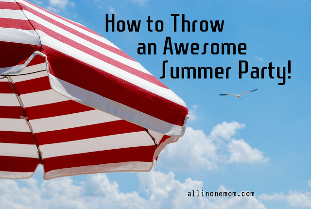 http://allinonemom.com/2016/05/23/throw-awesome-summer-party/