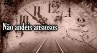 NÃO ANDEIS ANSIOSOS (AS)!