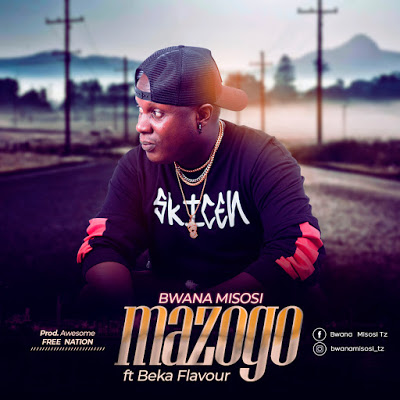Download Audio | Bwana Misosi ft Beka Flavour - Mazogo