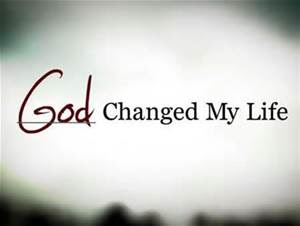 God Changed My Life