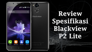 review dan spesifikasi Blackview P2 Lite
