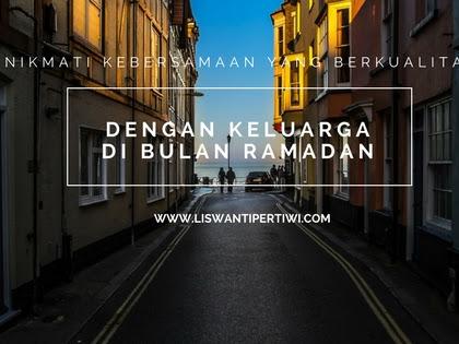 Nikmati Kebersamaan Yang Berkualitas Dengan Keluarga Di Bulan Ramadan