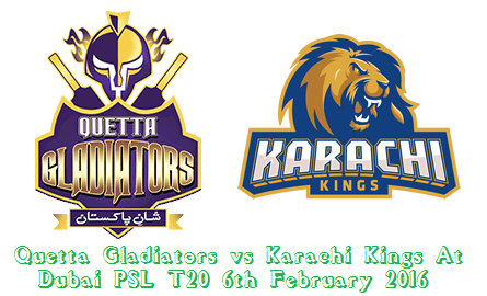 Quetta Gladiators vs Karachi Kings At Dubai PSL T20 6th February 2016