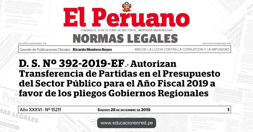 D. S. Nº 392-2019-EF - Autorizan Transferencia de Partidas en el Presupuesto del Sector Público para el Año Fiscal 2019 a favor de los pliegos Gobiernos Regionales [Descargar Anexos .PDF]