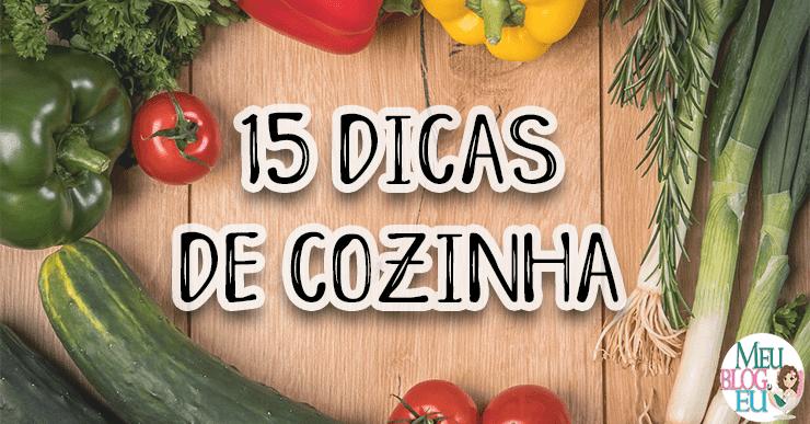15 Dicas de cozinha para você arrasar!