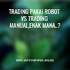 Trading Pakai Robot Vs Trading Manual,Enak mana..?