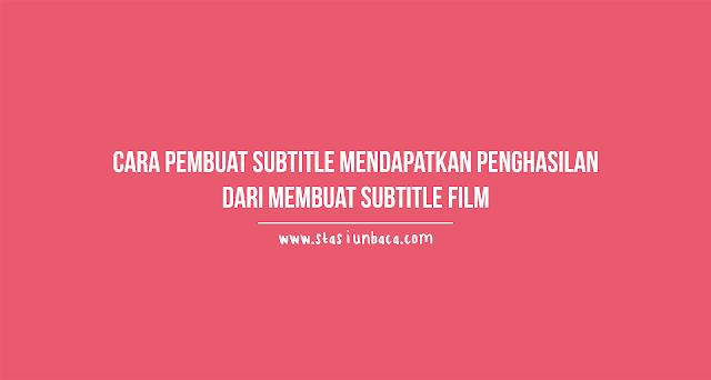 Bagaimana Pembuat Subtitle Bisa Mendapatkan Penghasilan?